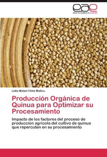 Producción Orgánica de Quinua para Optimizar su Procesamiento: Impacto de los factores del proceso de producción agrícola del cultivo de quinua que repercuten en su procesamiento por Lidia Mabel Chila Mallcu