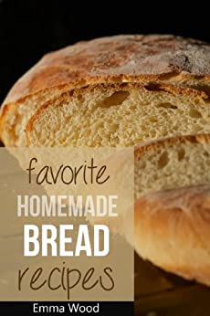 Favorite Homemade Bread Recipes - 100 Delicious Bread Recipes (English Edition) par [Wood, Emma]