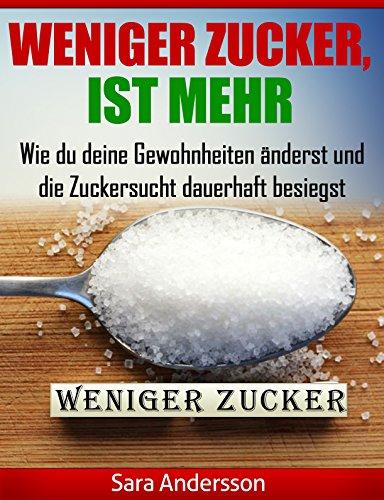 zuckerfreie-ernhrung-ob-low-carb-oder-natrliche-detox-entgiftung-mit-weniger-zucker-ist-mehr-kannst-du-garantiert-deine-gewohnheiten-ndern-und-deine-zuckersucht-besiegen