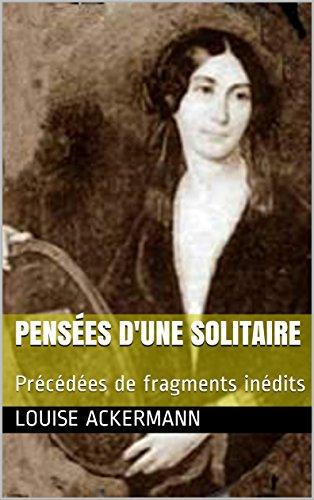 Louise Ackermann - Pensées d'une solitaire: Précédées de fragments inédits