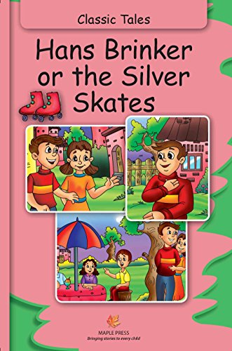 Hans Brinker or The Silver Skates (Fully Illustrated): Classic Tales (Illustrated Classic Tales) (English Edition) -