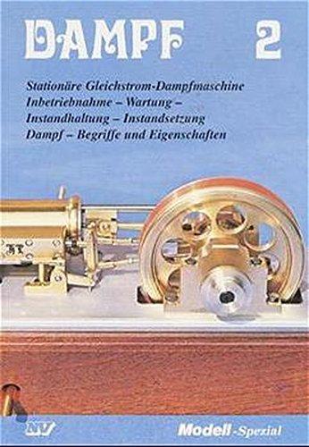 Dampf, Bd.2, Stationäre Gleichstrom-Dampfmaschine (Dampf-Spezial)