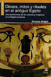 Dioses, mitos y rituales en el antiguo Egipto par Susana Alegre