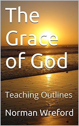 The Grace of God: Teaching Outlines by [Wreford, Norman]