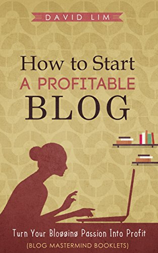 Blogging: How To Start A Profitable Blog: A Guide To Create Content That Rocks, Build Traffic, And Turn Your Blogging Passion Into Profit (Blog Mastermind Booklets) (English Edition)