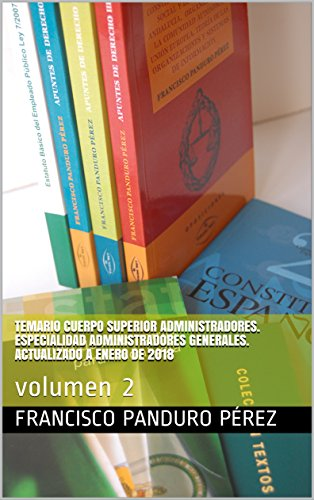 Temario Cuerpo Superior Administradores. Especialidad Administradores Generales. Actualizado a enero de 2018: volumen 2 (A1 1100)