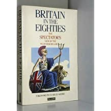 """Britain in the Eighties: """"Spectator"""" View of the Thatcher Decade (""""Spectator"""" anthology)"""