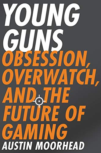 Young Guns: Obsession, Overwatch, and the Future of Gaming (English Edition)