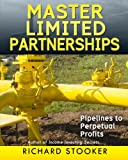 Master Limited Partnerships: High Yield, Ever Growing Oil Stocks Income Investments for a Secure, Worry Free and Comfortable Retirement
