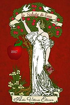 La Salute di Eva: Il nesso nascosto tra cibi animali e salute delle donne di [Éltanin, Aida Vittoria]