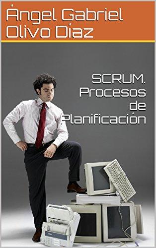 SCRUM. Procesos de Planificación (PROCESOS DE SCRUM nº 2) por Olivo Díaz, Ángel Gabriel