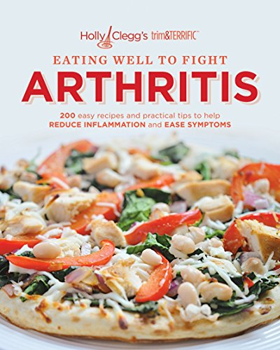 Holly Clegg's trim&TERRIFIC EATING WELL TO FIGHT ARTHRITIS: 200 easy recipes and practical tips to help REDUCE INFLAMMATION and EASE SYMPTOMS (English Edition) Holly Trim