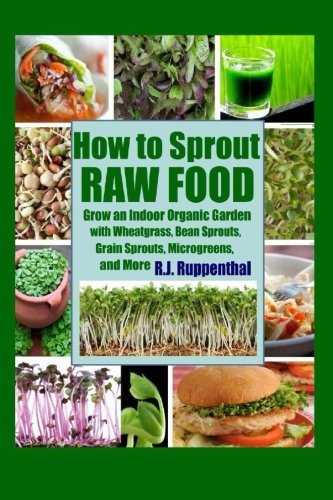 How to Sprout Raw Food: Grow an Indoor Organic Garden