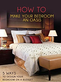 how to make your bedroom an oasis 5 ways to design your bedroom on a