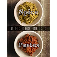 Homemade Spice Pastes: Top 50 Most Delicious Spice Paste Recipes [Curry Pastes, Harissa and such] (Recipe Top 50's Book 105) (English Edition)
