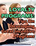 Loyalty Programs: Tips On Developing Great Incentive Programs