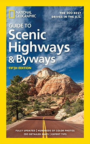 National Geographic Guide to Scenic Highways and Byways, 5th Edition: The 300 Best Drives in the U.S. (National Geographic-usa)