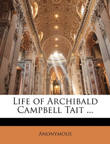 Life of Archibald Campbell Tait ...