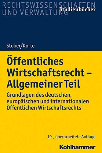 Öffentliches Wirtschaftsrecht - Allgemeiner Teil: Grundlagen des deutschen, europäischen und internationalen Öffentlichen Wirtschaftsrechts (Studienbücher Rechtswissenschaft)