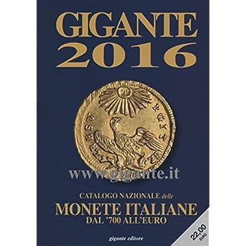 Gigante 2016. Catalogo Nazionale Delle Monete Italiane Dal '700 All'euro