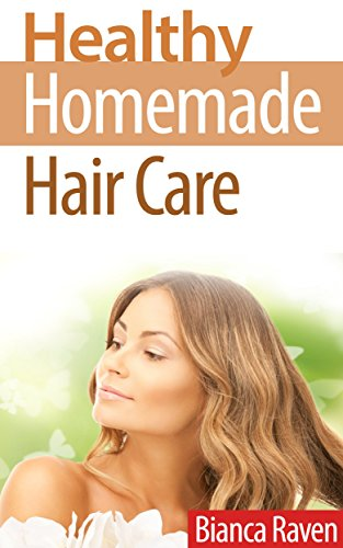 Healthy Homemade Hair Care (Healthy Homemade Series Book 4) (English Edition) (Alternative Shampoo Und Conditioner)
