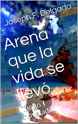 Arena que la vida se llevó: Tango novelado (Spanish Edition)