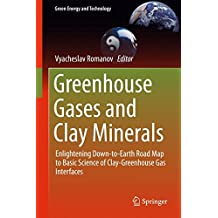 Greenhouse Gases and Clay Minerals: Enlightening Down-to-Earth Road Map to Basic Science of Clay-Greenhouse Gas Interfaces (Green Energy and Technology)