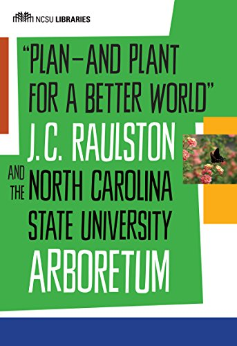 plan-and-plant-for-a-better-world-j-c-raulston-and-the-north-carolina-state-university-arboretum