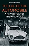 The Life of the Automobile: A New History of the Motor Car