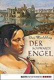 Der Schwarze Engel: Historischer Roman