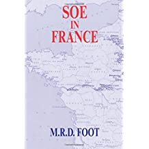 SOE in France: An Account of the Work of the British Special Operations Executive in France 1940-1944 (Government Official History Series)
