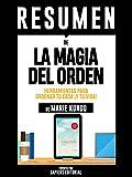 """Resumen De """"La Magia Del Orden: Herramientas Para Ordenar Tu Casa ¡Y Tu Vida! - De Marie Kondo"""""""