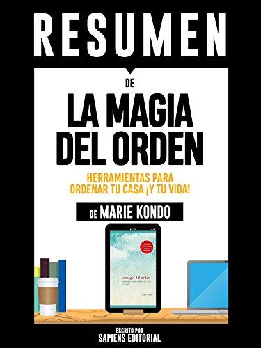 Resumen De 'La Magia Del Orden: Herramientas Para Ordenar Tu Casa ¡Y Tu Vida! - De Marie Kondo'