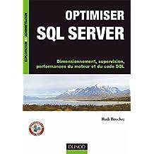 Optimiser SQL Server : Dimensionnement, supervision, performances du moteur et du code SQL (Exploitation et administration)
