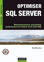 Optimiser SQL Server - Dimensionnement, supervision, performances du moteur et du code SQL : Dimensionnement, supervision, performances du moteur et du ... et administration) (French Edition)