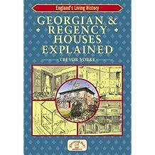 Georgian and Regency Houses Explained (England's Living History) by Trevor Yorke (2007-12-01)