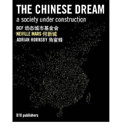 [(The Chinese Dream: A Society Under Construction)] [ By (author) Neville Mars ] [April, 2013]