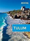 Moon Tulum (First Edition): Including Chichén Itzá & the Sian Ka'an Biosphere Reserve [Idioma Inglés]