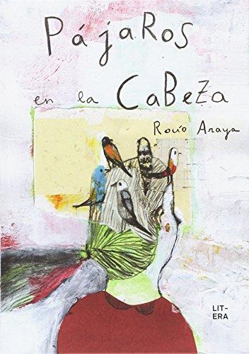 Pájaros en la cabeza por Rocío Araya Gutiérrez