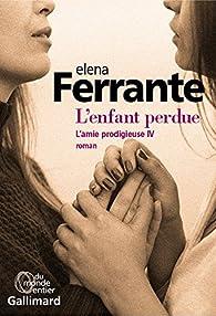 L'amie prodigieuse, tome 4 : L'enfant perdue par Ferrante