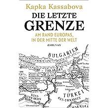 Die letzte Grenze: Am Rand Europas, in der Mitte der Welt