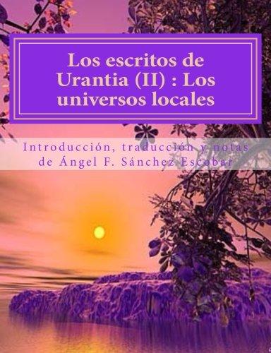 Descargar Libro Los escritos de Urantia (II)  Los universos locales: Nueva traducción con citas bíblicas y anotaciones: Volume 2 de Ángel F. Sánchez-Escobar