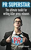 PR Superstar: The ultimate toolkit for writing killer press releases: Volume 1