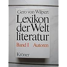 Lexikon der Weltliteratur, Bd.1, Biographisch-bibliographisches Handwörterbuch nach Autoren und anonymen Werken