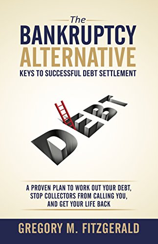 The Bankruptcy Alternative: Keys to Successful Debt Settlement: A Proven Plan to Work Out Your Debt, Stop Creditors from Calling You, and Move On With Your Life (English Edition)
