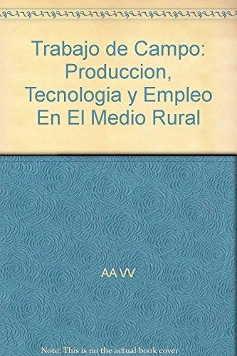 Trabajo de Campo: Produccion, Tecnologia y Empleo En El Medio Rural