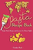 Pasta Recipe Book: Simple Pasta Recipes and Lessons for Dinner Nights