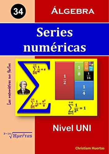 Series numéricas: Álgebra (Las matemáticas son fáciles nº 34) por Christiam Manuel Huertas Ramírez