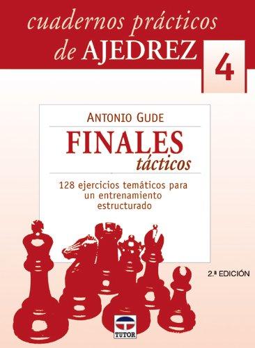 CUADERNOS PRÁCTICOS DE AJEDREZ 4. FINALES TÁCTICOS (Cuadernos Practicos De Ajedrez)
