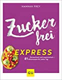 Zuckerfrei express: Extraschnell und supereinfach - 81 Blitzrezepte für jeden Tag (GU Diät&Gesundheit) - Hannah Frey